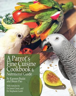 A Parrot's Fine Cuisine Cookbook and Nutritional Guide Cover Image