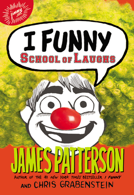I Funny School of Laughs by James Patterson & Chris Grabenstein