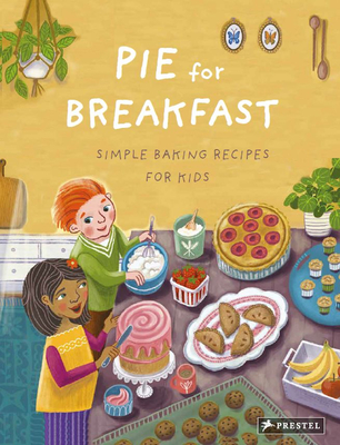 Pie for Breakfast: Simple Baking Recipes for Kids Cover Image