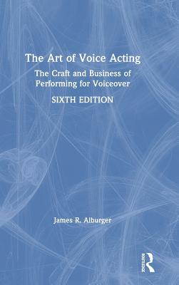 The Art of Voice Acting: The Craft and Business of Performing for Voiceover Cover Image