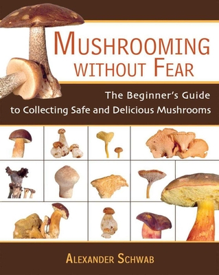 Mushrooming Without Fear: The Beginner's Guide to Collecting Safe and Delicious Mushrooms Cover Image