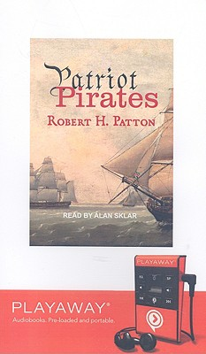 Patriot Pirates: The Privateer War for Freedom and Fortune in the American Revolution [With Headphones] (Playaway Adult Nonfiction) Cover Image