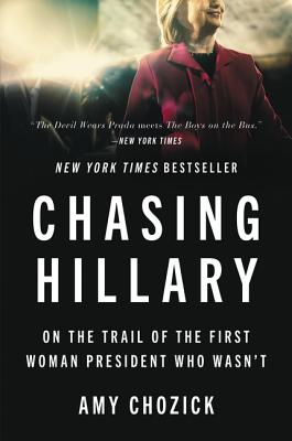 Chasing Hillary: On the Trail of the First Woman President Who Wasn't Cover Image