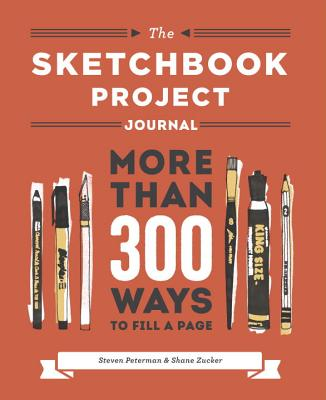 The Sketchbook Project Journal: More Than 300 Ways to Fill a Page Cover Image