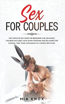 Sex For Couples: The Complete Sex Guide For Beginners And Advanced. This Book Includes: Kama Sutra Positions and Sex Games for Couples. Cover Image