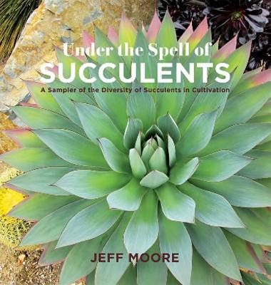Under the Spell of Succulents: A Sampler of the Diversity of Succulents in Cultivation Cover Image
