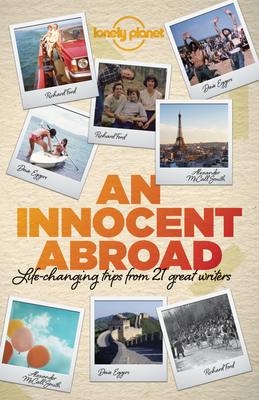 An Innocent Abroad: Life-Changing Trips from 35 Great Writers (Lonely Planet Travel Literature) Cover Image