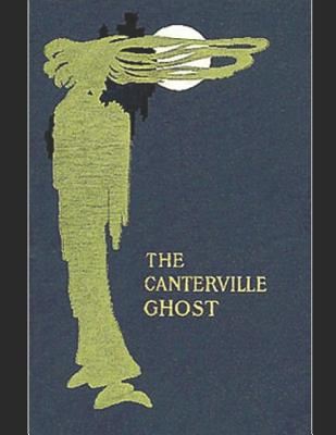 The Canterville Ghost: A Fantastic Story of Action & Adventure (Annotated) By Oscar Wilde. Cover Image