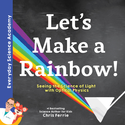 Let's Make a Rainbow!: Seeing the Science of Light with Optical Physics Cover Image