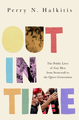 Out in Time: The Public Lives of Gay Men from Stonewall to the Queer Generation Cover Image