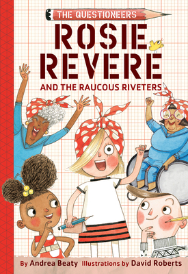 Rosie Revere and the Raucous Riveters: The Questioneers Book #1 Cover Image