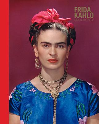 Frida Kahlo: Making Her Self Up Cover Image