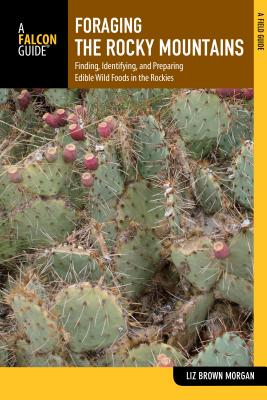 Foraging the Rocky Mountains: Finding, Identifying, and Preparing Edible Wild Foods in the Rockies (Falcon Field Guides) Cover Image