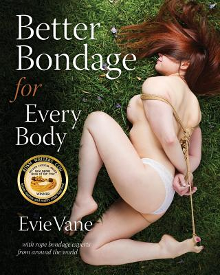 Better Bondage for Every Body: With Rope Bondage Experts From Around the World Cover Image