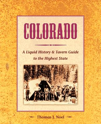 Colorado: A Liquid History & Tavern Guide to the Highest State Cover Image
