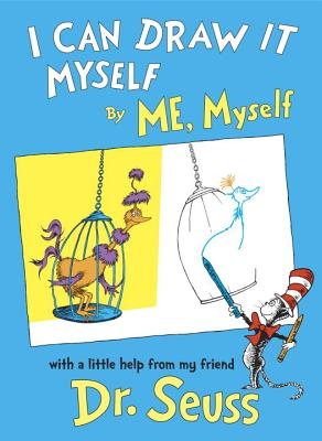I Can Draw it Myself by Me, Myself with a little help from my friend Dr. Seuss