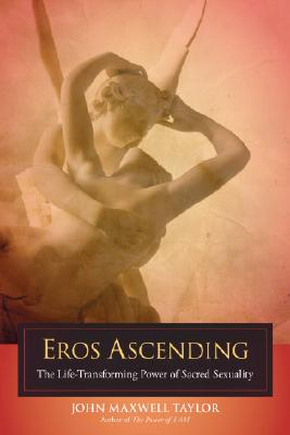 Eros Ascending: The Life-Transforming Power of Sacred Sexuality Cover Image