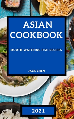 Asian Cookbook 2021: Mouth-Watering Fish Recipes Cover Image