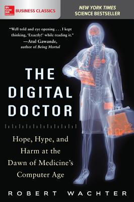 The Digital Doctor: Hope, Hype, and Harm at the Dawn of Medicine's Computer Age Cover Image