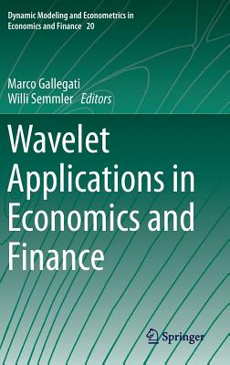 Wavelet Applications in Economics and Finance (Dynamic Modeling and Econometrics in Economics and Finance #20) Cover Image