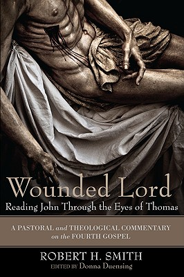 Wounded Lord: Reading John Through the Eyes of Thomas: A Pastoral and Theological Commentary on the Fourth Gospel Cover Image