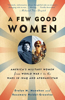 A Few Good Women: America's Military Women from World War I to the Wars in Iraq and Afghanistan Cover Image