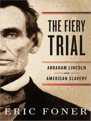 The Fiery Trial: Abraham Lincoln and American Slavery Cover Image