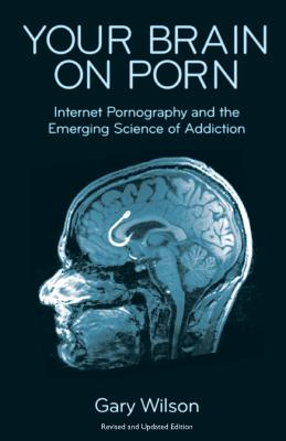 Your Brain on Porn: Internet Pornography and the Emerging Science of Addiction Cover Image