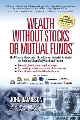 Wealth Without Stocks or Mutual Funds: The Ultimate Blueprint of Little-Known, Powerful Strategies for Building Diversified Wealth and Income Cover Image