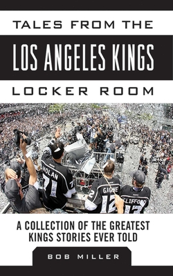 Tales from the Los Angeles Kings Locker Room: A Collection of the Greatest Kings Stories Ever Told (Tales from the Team) Cover Image