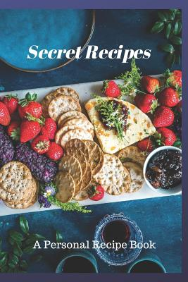 Secret Recipes: A Personal Recipe Book Cover Image