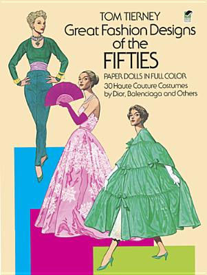 Great Fashion Designs of the Fifties Paper Dolls: 30 Haute Couture Costumes by Dior, Balenciaga and Others (Dover Paper Dolls) Cover Image