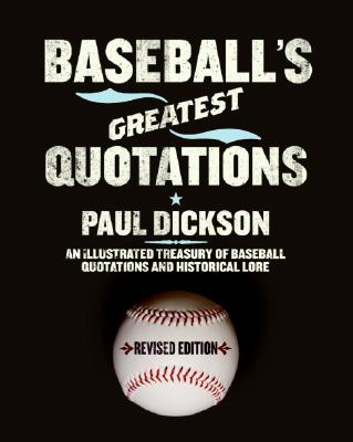 Baseball's Greatest Quotations Rev. Ed.: An Illustrated Treasury of Baseball Quotations and Historical Lore Cover Image