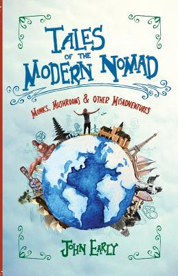 Tales of the Modern Nomad: Monks, Mushrooms & Other Misadventures Cover Image