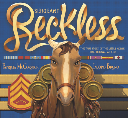 Sergeant Reckless: The True Story of the Little Horse Who Became a Hero Cover Image
