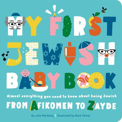 My First Jewish Baby Book: Almost everything you need to know about being Jewish—from Afikomen to Zayde Cover Image