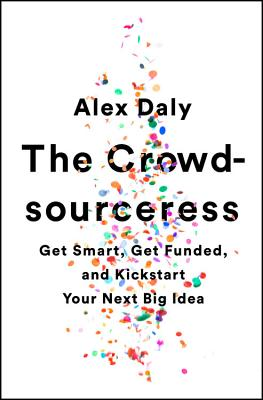 The Crowdsourceress: Get Smart, Get Funded, and Kickstart Your Next Big Idea Cover Image