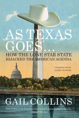 As Texas Goes...: How the Lone Star State Hijacked the American Agenda Cover Image