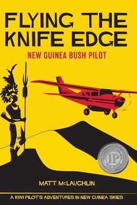 Flying the Knife Edge: New Guinea Bush Pilot Cover Image
