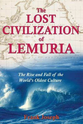 The Lost Civilization of Lemuria: The Rise and Fall of the World's Oldest Culture Cover Image