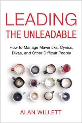 Leading the Unleadable: How to Manage Mavericks, Cynics, Divas, and Other Difficult People Cover Image