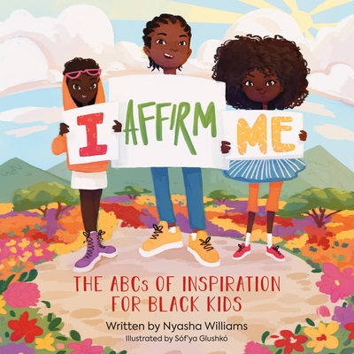 I Affirm Me: The ABCs of Inspiration for Black Kids Cover Image