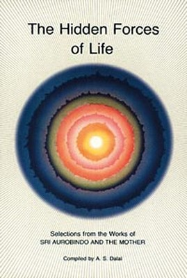Hidden Forces of Life: Selections from the Works of Sri Aurobindo and the Mother Cover Image