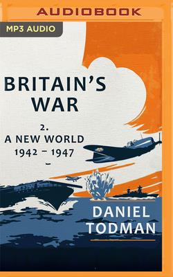 Britain's War, Volume 2: A New World, 1942-1947 Cover Image