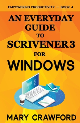 An Everyday Guide to Scrivener 3 For Windows Cover Image