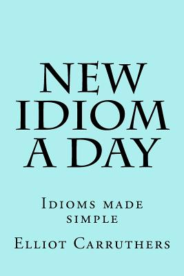 New Idiom A Day: Idioms made simple Cover Image