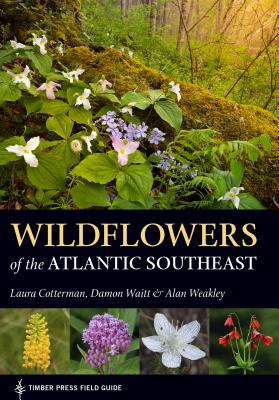 Wildflowers of the Atlantic Southeast (A Timber Press Field Guide) Cover Image