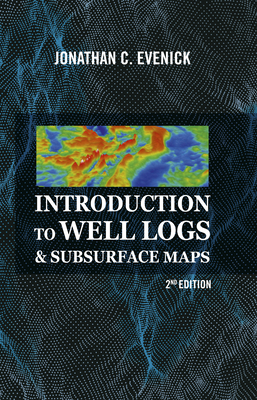 Introduction to Well Logs & Subsurface Maps, 2nd Edition Cover Image