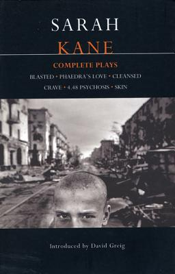 Sarah Kane: Complete Plays: Blasted; Phaedra's Love; Cleansed; Crave; 4.48 Psychosis; Skin (Methuen Contemporary Dramatists) Cover Image