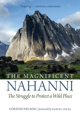 The Magnificent Nahanni: The Struggle to Protect a Wild Place Cover Image